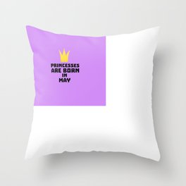 Princesses are born in MAY T-Shirt Dc18v Throw Pillow