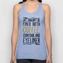 LIFE COULDN'T BE FINER WITH COFFEE CONTOUR AND EYELINER T-SHIRT Unisex Tank Top