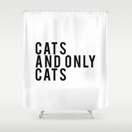 CATS AND ONLY CATS Shower Curtain