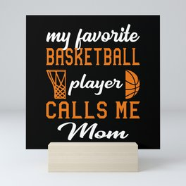 My Favorite Basketball Player Calls Me Mom Mini Art Print