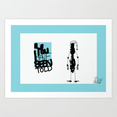 You've Been Told Art Print