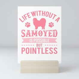 Life Without A Samoyed Is Possible But Pointless pw Mini Art Print