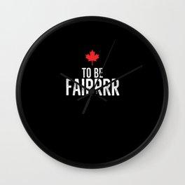 To Be Fairrrr Wall Clock
