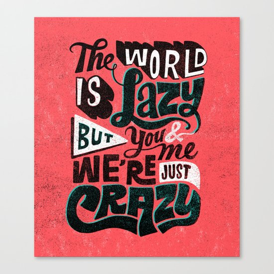 The World is Lazy Canvas Print