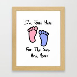 I'm just here for the sex and beer loves you gender reveal party gift idea Framed Art Print