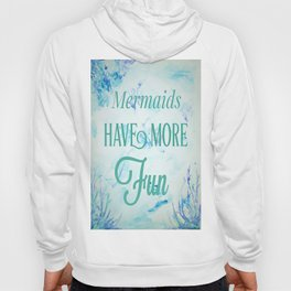 Mermaids Have More Fun Hoody