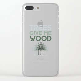 Trees Give Me Wood Funny design - Earth Day graphic Gift Clear iPhone Case