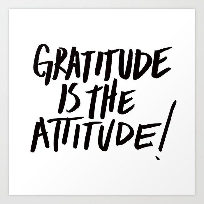 Gratitude Is The Attitude Black On White Art Print By Gratitudeistheattitude Society6
