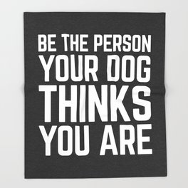 Be The Person Dog Funny Quote Throw Blanket