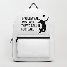 if volleyball was easy they'd call it football Backpack