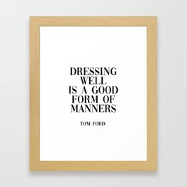 dressing well is a good form of manners Framed Art Print