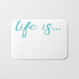 Life is... Bath Mat