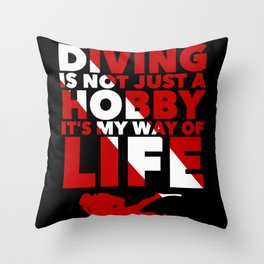 Scuba diving is my way of life Throw Pillow