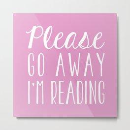 Please Go Away, I'm Reading (Polite Version) - Pink Metal Print