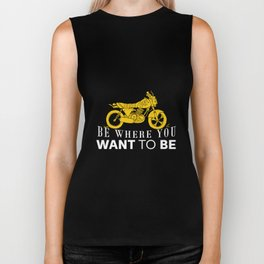 Be where you want to be Biker Tank