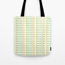 be brave -courageous,fearless,wild,hardy,hope,persevering Tote Bag
