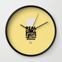 Real Grill Chefs are from Bangkok T-Shirt D47nz Wall Clock