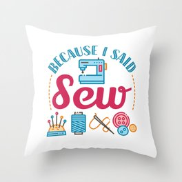 Sewing Lover Because I Said Sew Throw Pillow