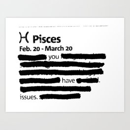 Pisces - You Have Issues Art Print