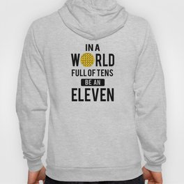 In a world full of tens be an eleven Hoody