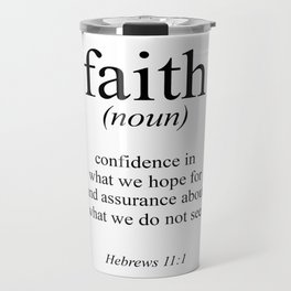 Hebrews 11:1 Faith Definition Black & White, Bible verse Travel Mug