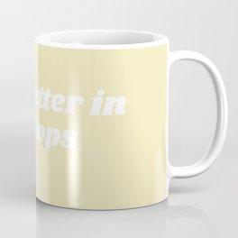 life is better Coffee Mug