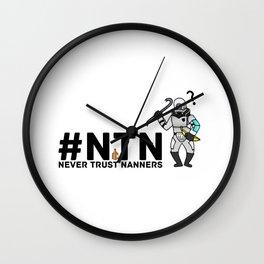 #NTN - Never Trust Nanners Wall Clock