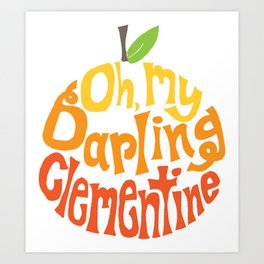 Oh, My Darling Clementine Art Print