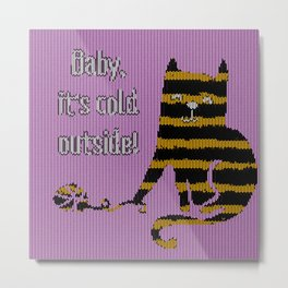 Baby its cold out there funny knitted striped Winter Cat Metal Print