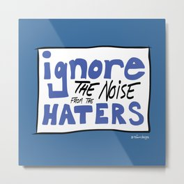 Ignore the Haters Metal Print