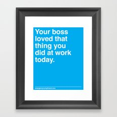 Your Boss Loved That Framed Art Print
