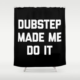 Dubstep Do It Music Quote Shower Curtain
