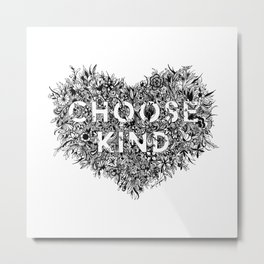 Choose Kind Metal Print