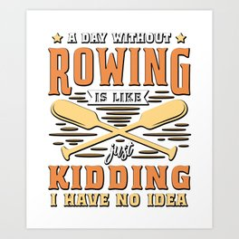 Funny Rowing GIft A Day Without Rowing Is Like... Art Print