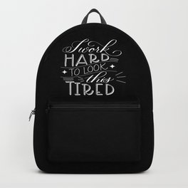 I Work Hard to Look this Tired (Dark) Backpack