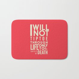 Life quote wall art: I will not tiptoe, only to arrive safely at death, motivational illustration Bath Mat