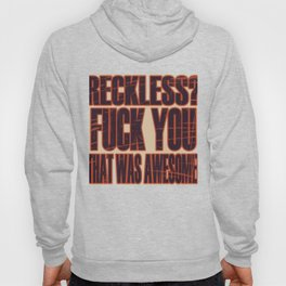"""""""Reckless Fuck You That Was Awesome"""" tee design for cool fuckers out there! Have it now!  Hoody"""