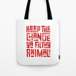 Keep the change ya filthy animal! Tote Bag
