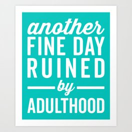 Fine Day Ruined Adulthood Funny Quote Art Print