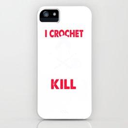 I Crochet So I Don't Kill People - Crocheting Needle Gift iPhone Case