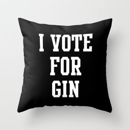 I VOTE FOR GIN Throw Pillow