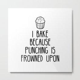 I bake because punching is frowned upon Metal Print
