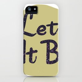 Let It Be iPhone Case