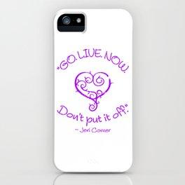 """GO. LIVE. NOW.  Don't put it off."" ~ Jeri Comer iPhone Case"