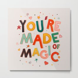 You Are Made Of Magic - colorful letters Metal Print
