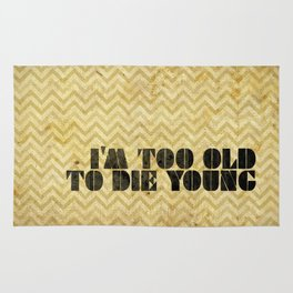 I am too old to die young Rug