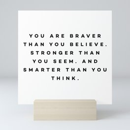You are braver than you believe. Mini Art Print