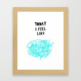 Today I feel like Framed Art Print
