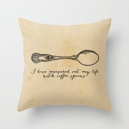 T.S. Eliot - Prufrock - Measured out my life with coffee spoons Throw Pillow
