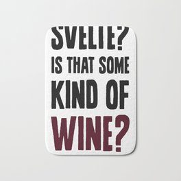 SVELTE  IS THAT SOME KIND OF WINE T-SHIRT Bath Mat